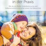 Liebevoll leben und lernen - Bild vom Buch: Kindergartenfrei in der Praxis - Autorin: Sophie Mikosch - Verlag: Tologo Verlag *