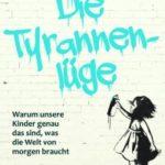 Liebevoll leben und lernen - Bild vom Buch: Tyrannenlüge - Autorin: Julia Dibbern - Verlag: Kösel Verlag *