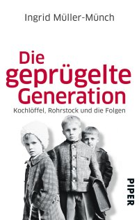 Liebevoll leben und lernen - Bild vom Buch: Die geprügelte Generation - Autorin: Ingrid Müller-Münch - Verlag: Piper Verlag *